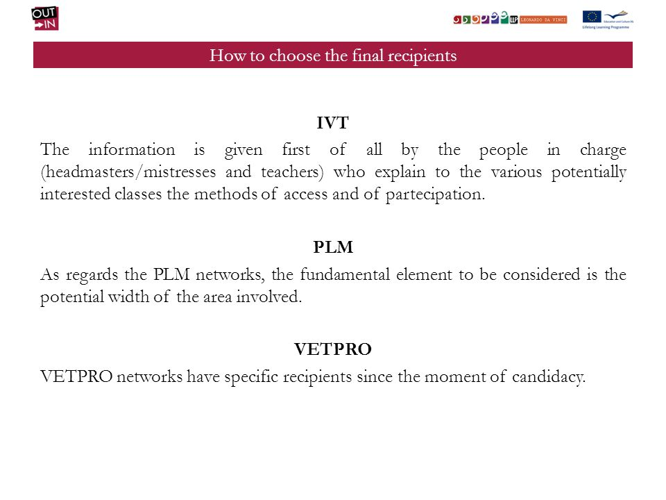 How to choose the final recipients IVT The information is given first of all by the people in charge (headmasters/mistresses and teachers) who explain to the various potentially interested classes the methods of access and of partecipation.