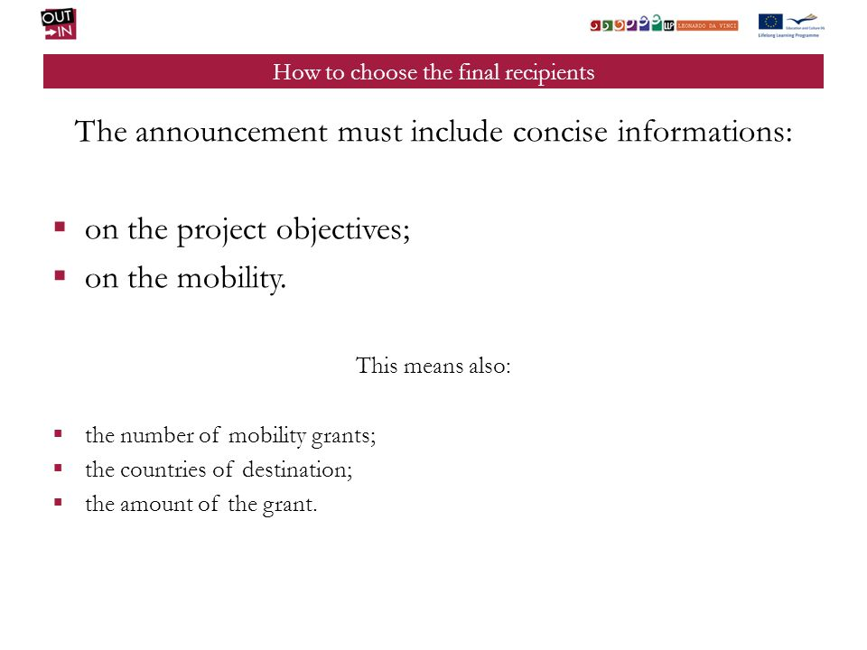How to choose the final recipients The announcement must include concise informations: on the project objectives; on the mobility. This means also: th