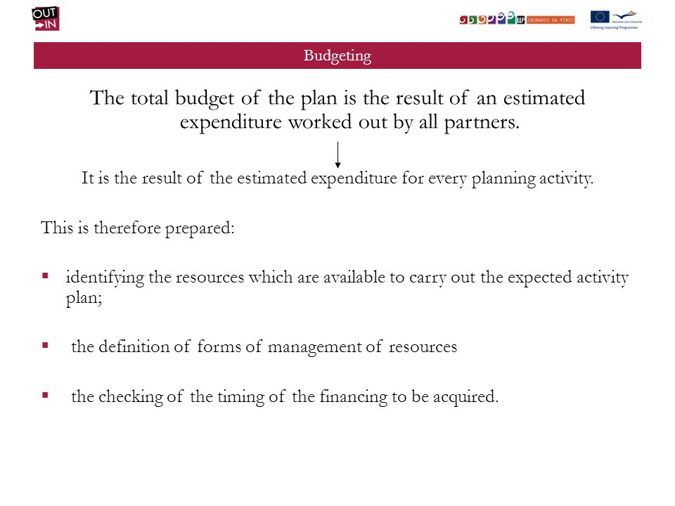 Budgeting The total budget of the plan is the result of an estimated expenditure worked out by all partners.