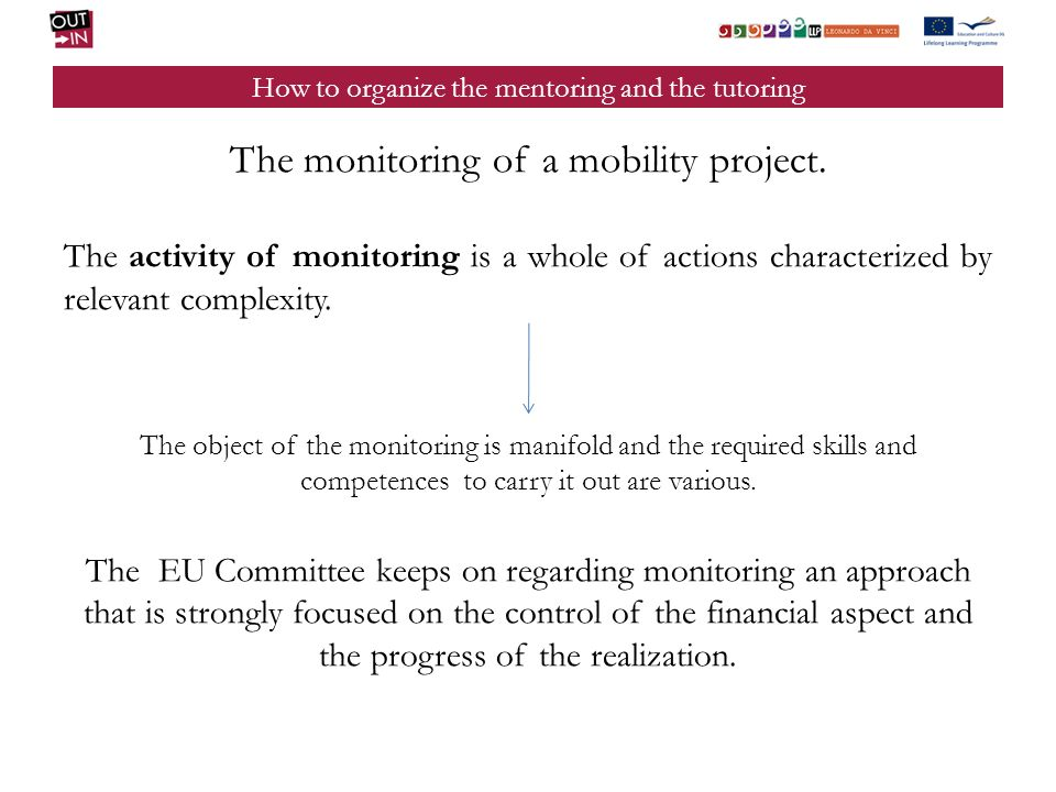 How to organize the mentoring and the tutoring The monitoring of a mobility project.