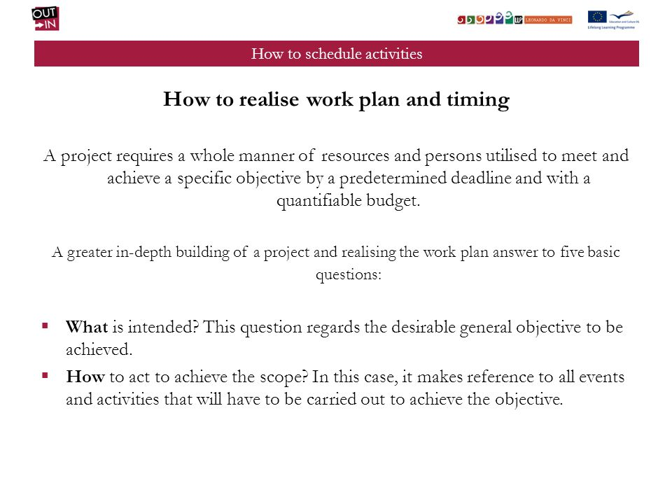 How to schedule activities How to realise work plan and timing A project requires a whole manner of resources and persons utilised to meet and achieve