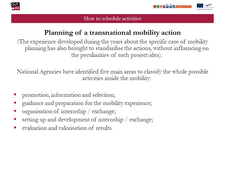 How to schedule activities Planning of a transnational mobility action (The experience developed during the years about the specific case of mobility planning has also brought to standardise the actions, without influencing on the peculiarities of each project idea).