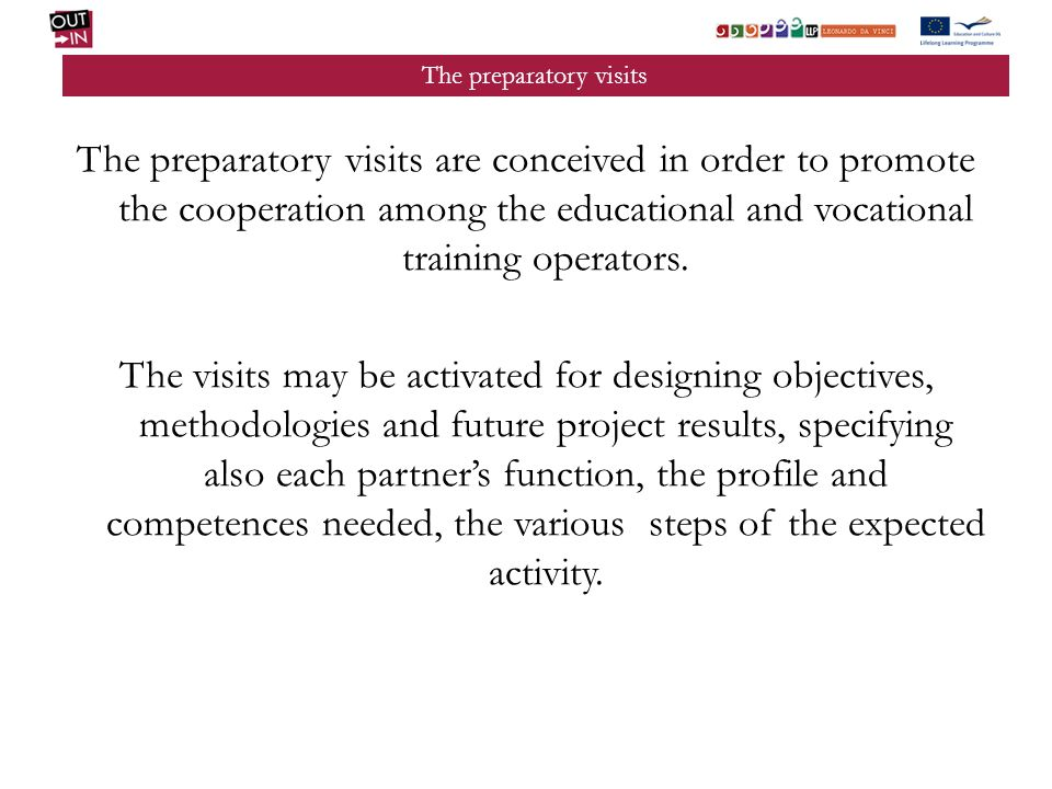 The preparatory visits The preparatory visits are conceived in order to promote the cooperation among the educational and vocational training operators.
