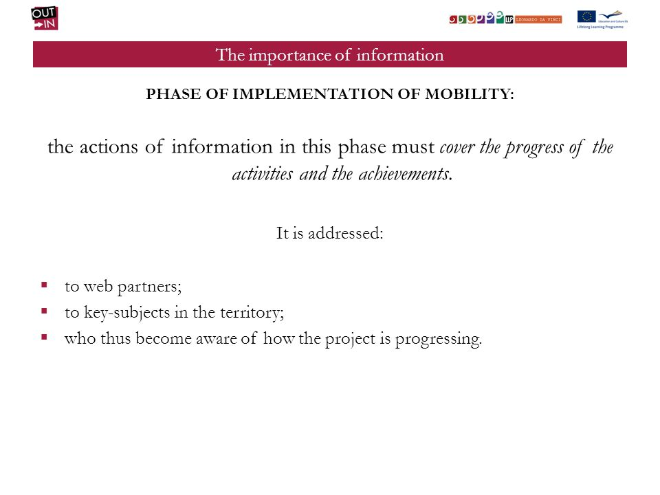 The importance of information CLOSING PHASE OF THE ACTIVITIES: the information actions of this phase have the purpose to support the dissemination of the results and their exploitation.
