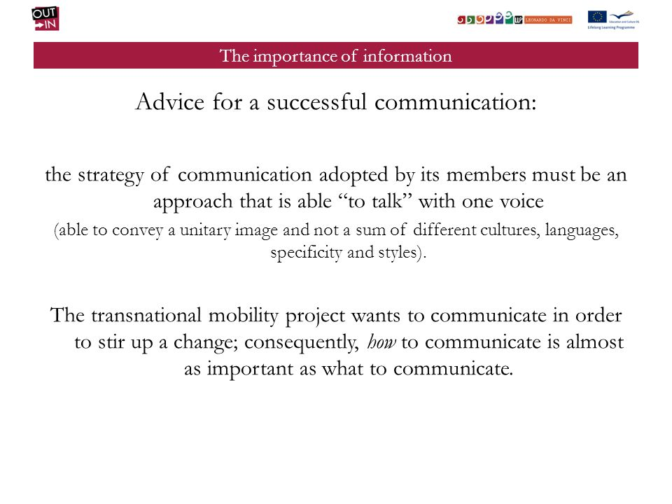 To improve the effectiveness of an information intervention connected with mobility: always quote the Lifelong Learning Programme; cultivate the virtue of clearness; keep in mind the final recipients of the exploitation and dissemination of the results: communicate with the public through the media.