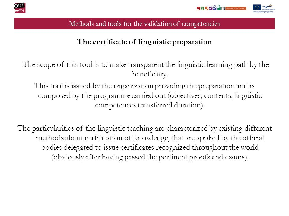 Methods and tools for the validation of competencies The certificate of linguistic preparation The scope of this tool is to make transparent the lingu