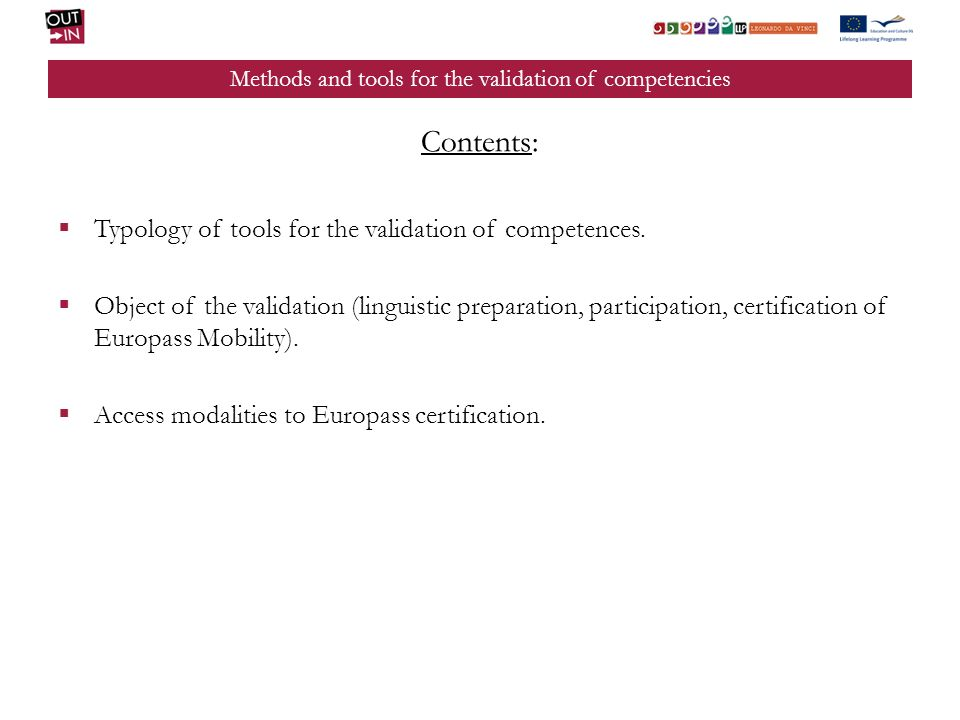 Methods and tools for the validation of competencies Contents: Typology of tools for the validation of competences. Object of the validation (linguist