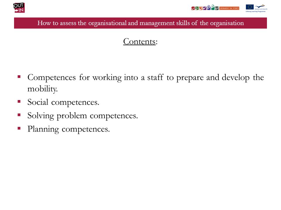 How to assess the organisational and management skills of the organisation Contents: Competences for working into a staff to prepare and develop the mobility.