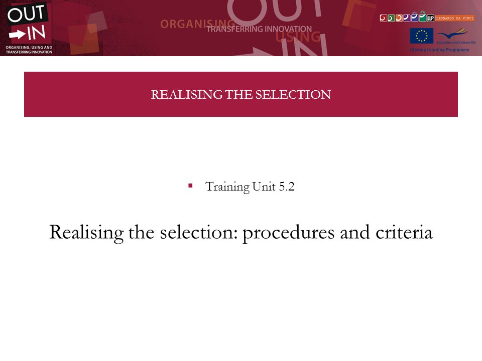 REALISING THE SELECTION Training Unit 5.2 Realising the selection: procedures and criteria