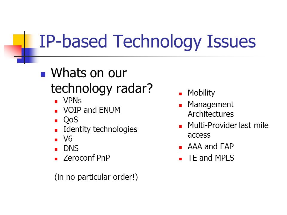 IP-based Technology Issues Whats on our technology radar.