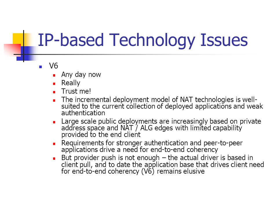 IP-based Technology Issues V6 Any day now Really Trust me.