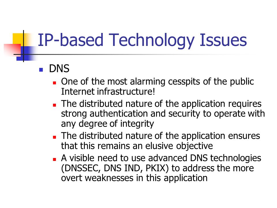 IP-based Technology Issues DNS One of the most alarming cesspits of the public Internet infrastructure.