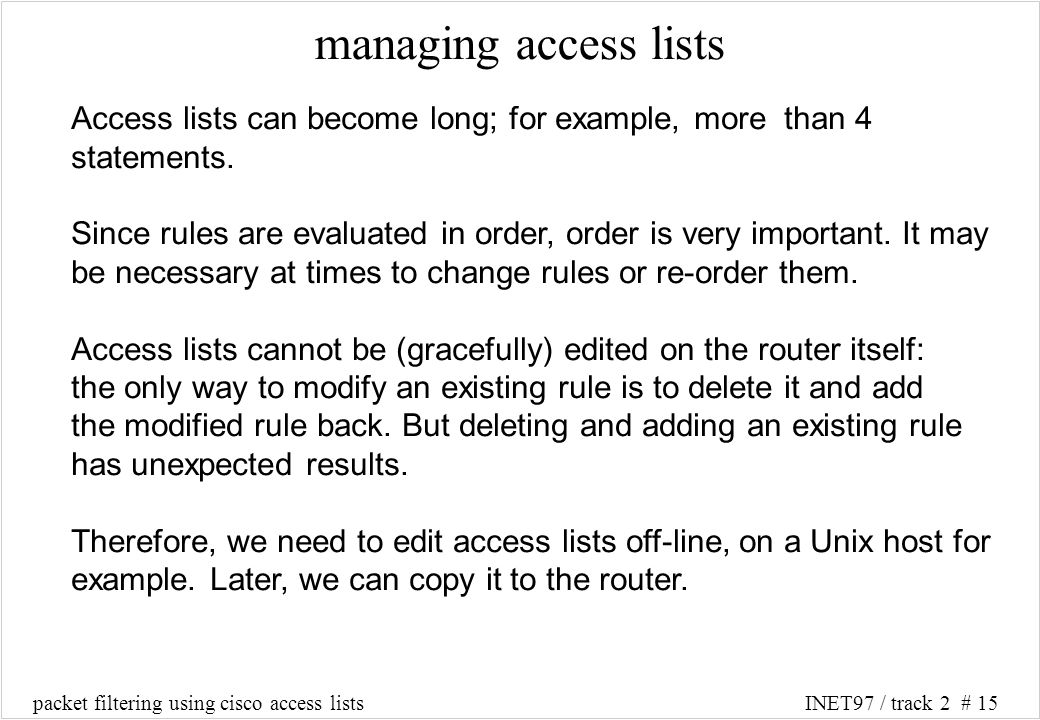 packet filtering using cisco access listsINET97 / track 2 # 15 managing access lists Access lists can become long; for example, more than 4 statements.