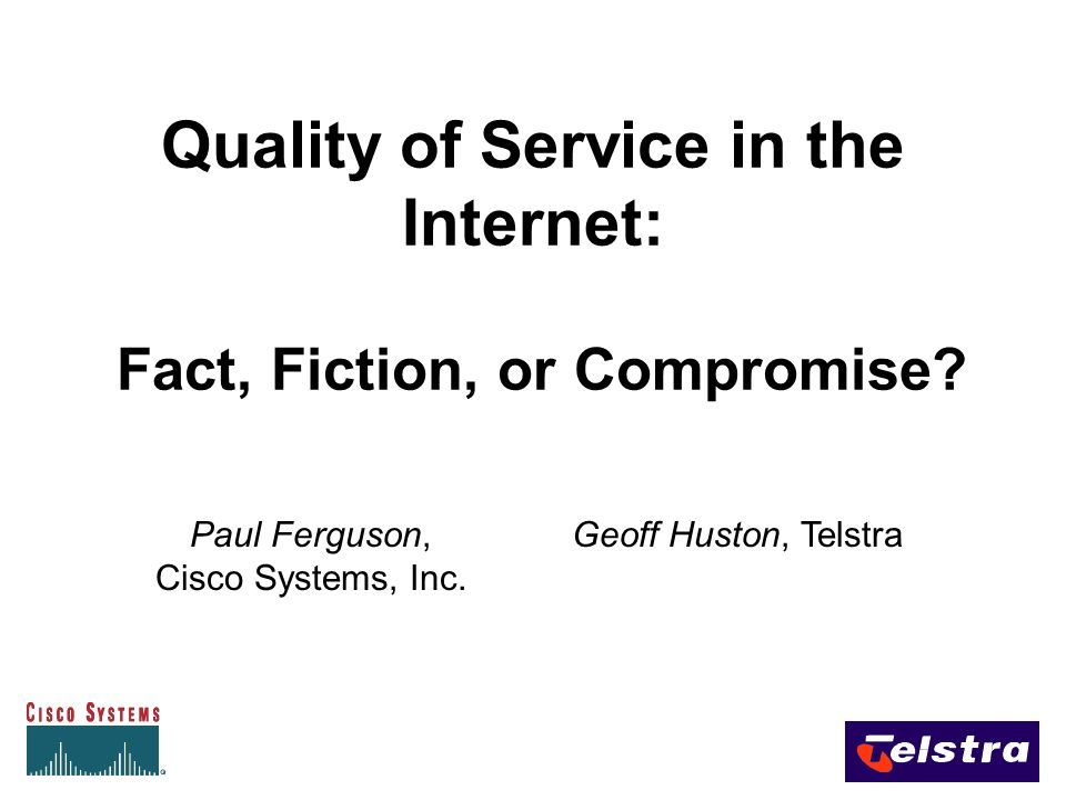 Quality of Service in the Internet: Fact, Fiction, or Compromise.