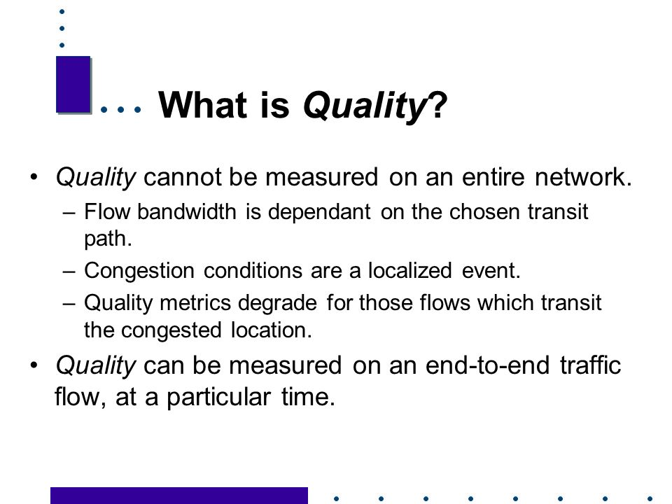 11 What is Quality. Quality cannot be measured on an entire network.