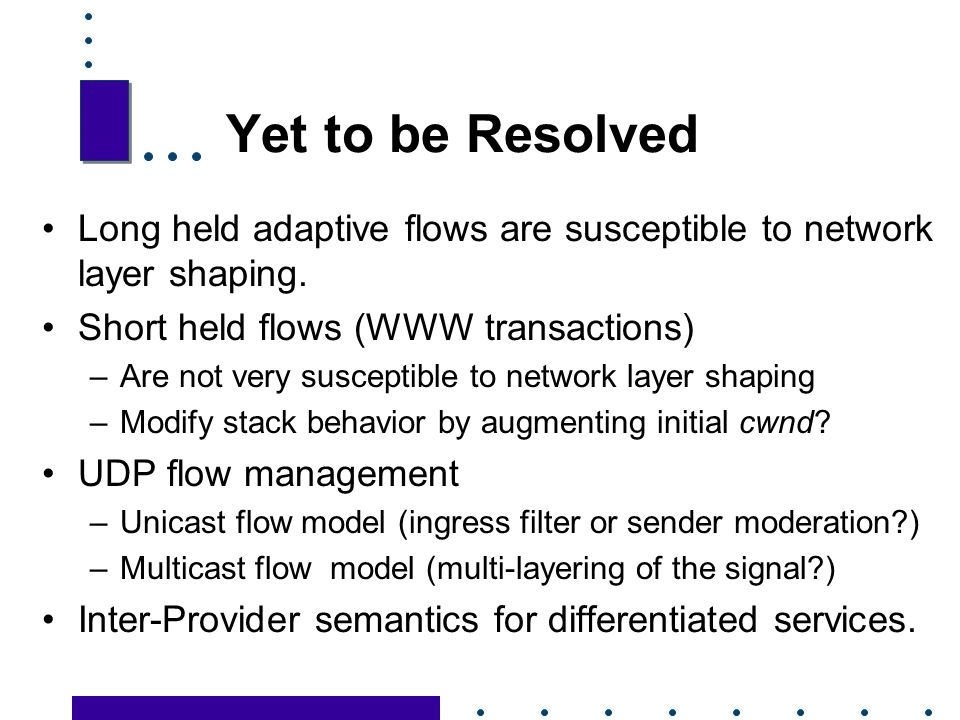 32 Yet to be Resolved Long held adaptive flows are susceptible to network layer shaping.