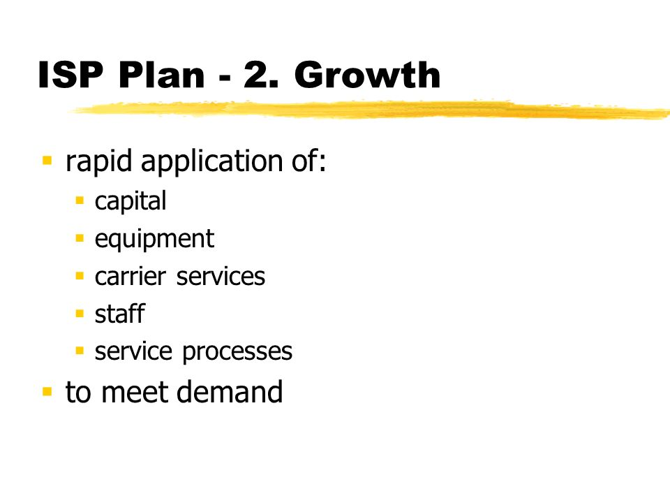 ISP Plan - 1. Market Entry market analysis business plan technology plan capital equipment marketing plan carrier services deployment service delivery