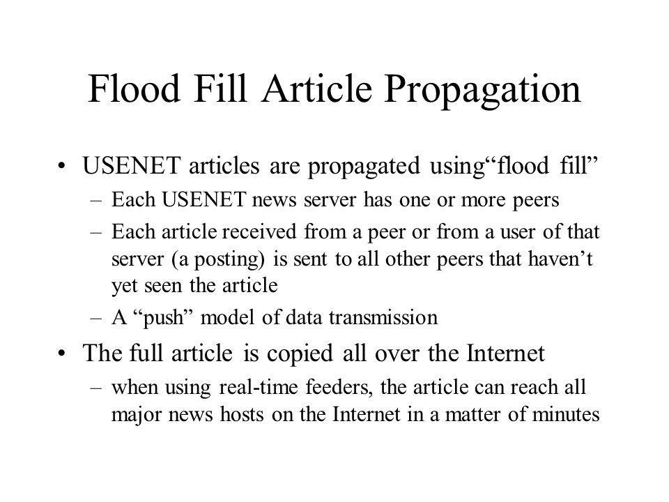 Flood Fill Article Propagation USENET articles are propagated usingflood fill –Each USENET news server has one or more peers –Each article received fr