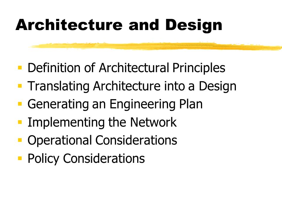 Architecture and Design Definition of Architectural Principles Translating Architecture into a Design Generating an Engineering Plan Implementing the