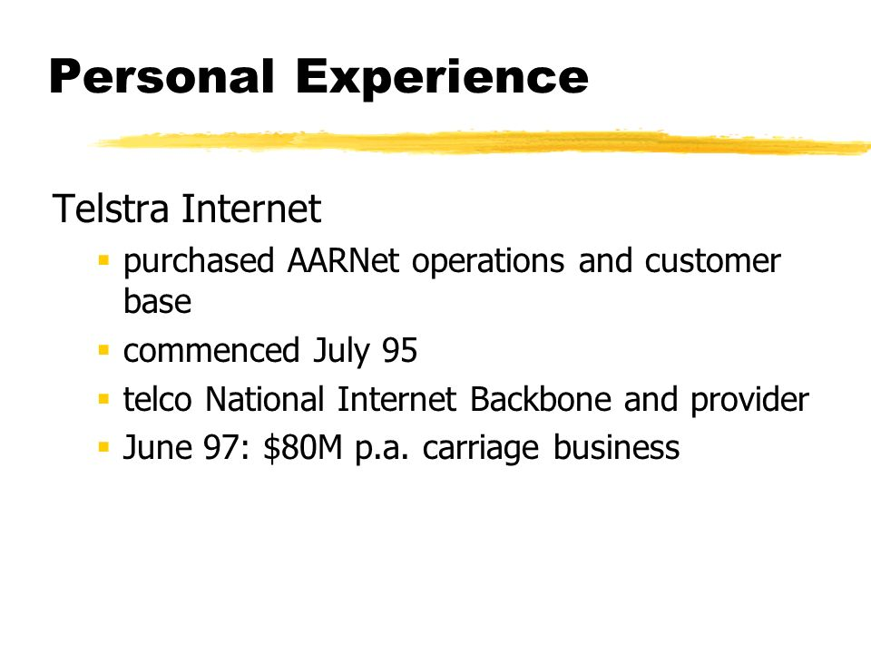 Personal Experience Telstra Internet purchased AARNet operations and customer base commenced July 95 telco National Internet Backbone and provider Jun
