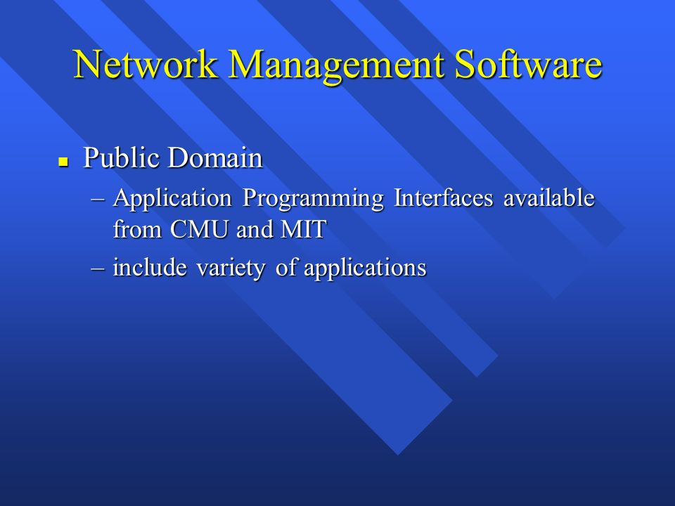 Network Management Software n Public Domain –Application Programming Interfaces available from CMU and MIT –include variety of applications