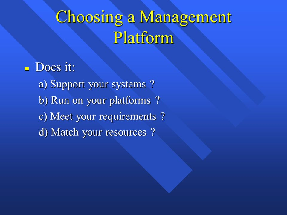 Choosing a Management Platform n Does it: a) Support your systems .