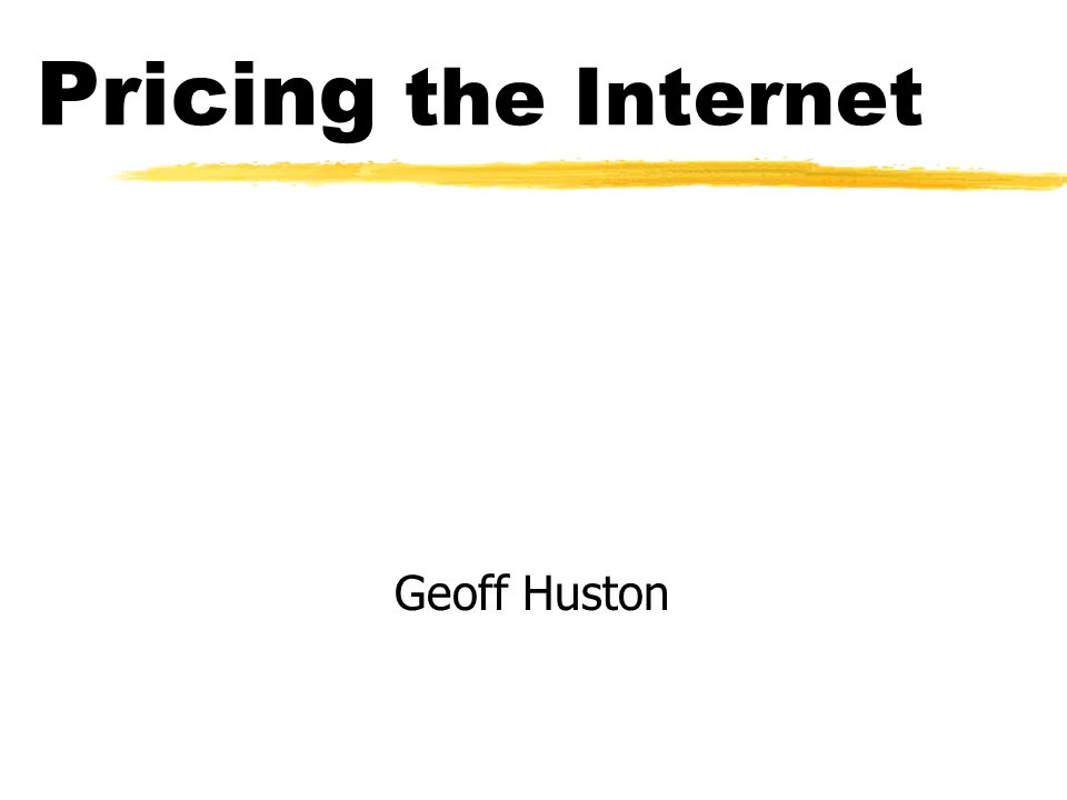 Pricing the Internet Geoff Huston