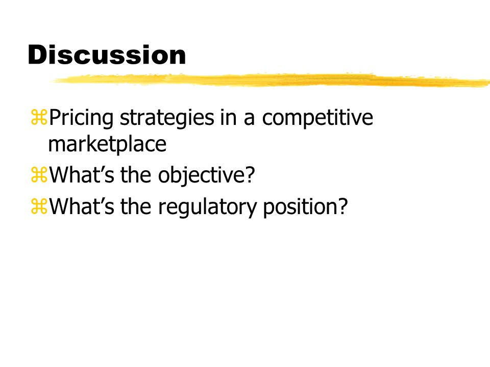 Discussion zPricing strategies in a competitive marketplace zWhats the objective.