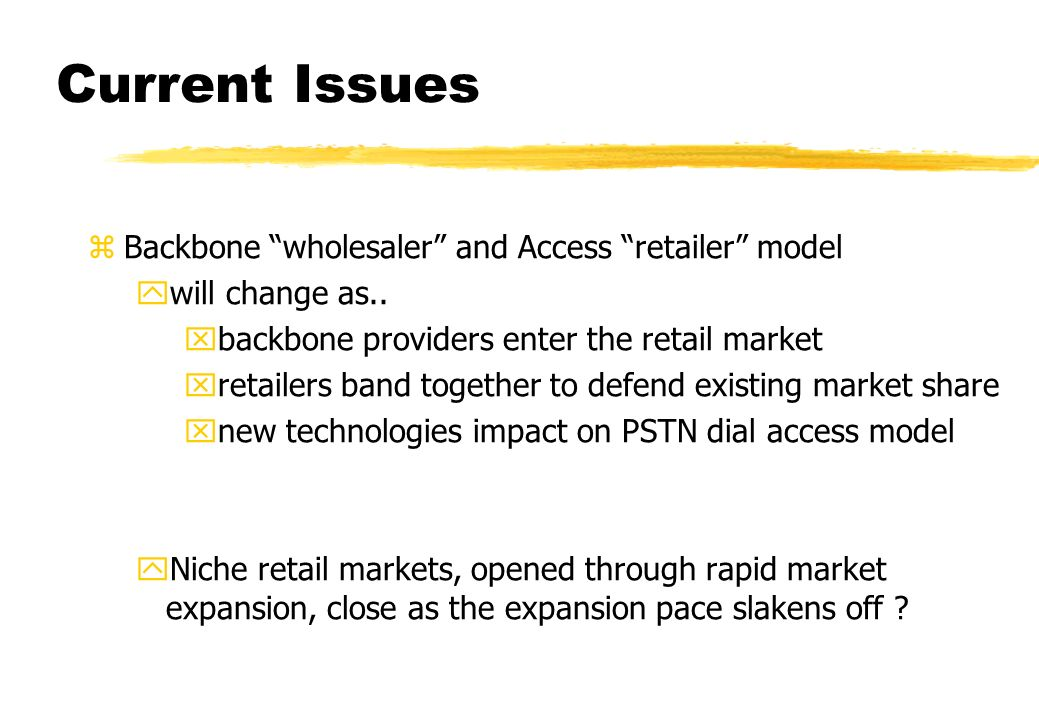 Current Issues zBackbone wholesaler and Access retailer model ywill change as..