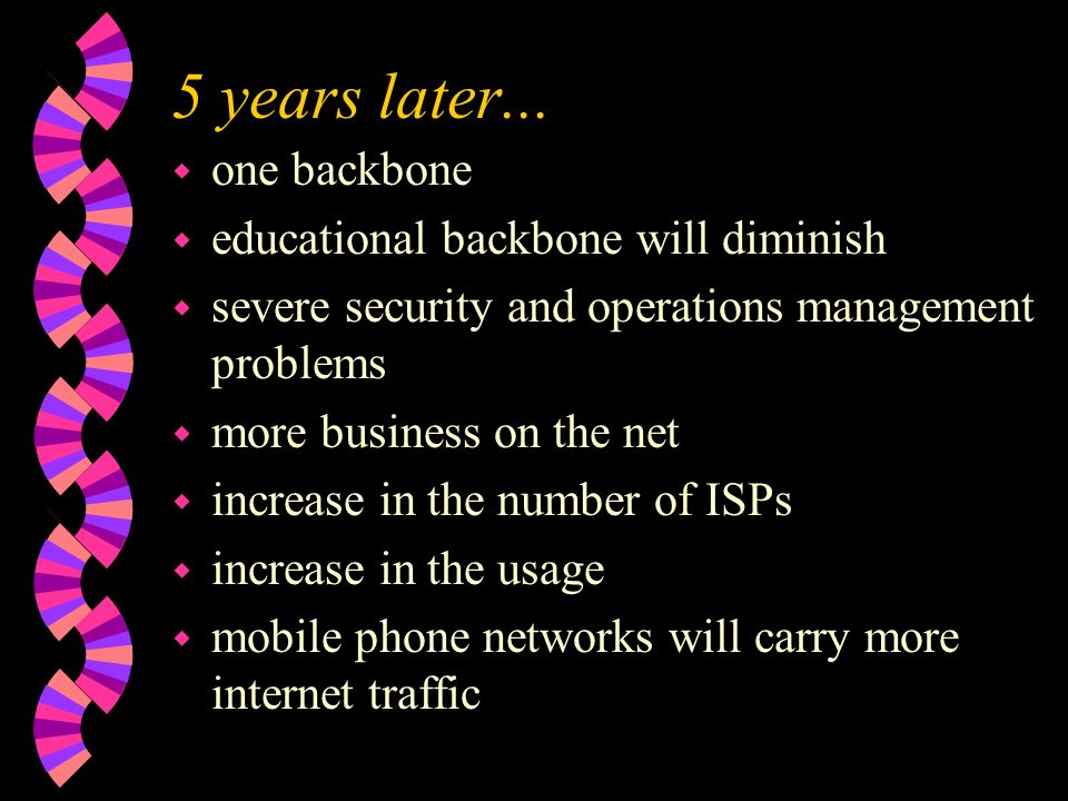 5 years later... w one backbone w educational backbone will diminish w severe security and operations management problems w more business on the net w