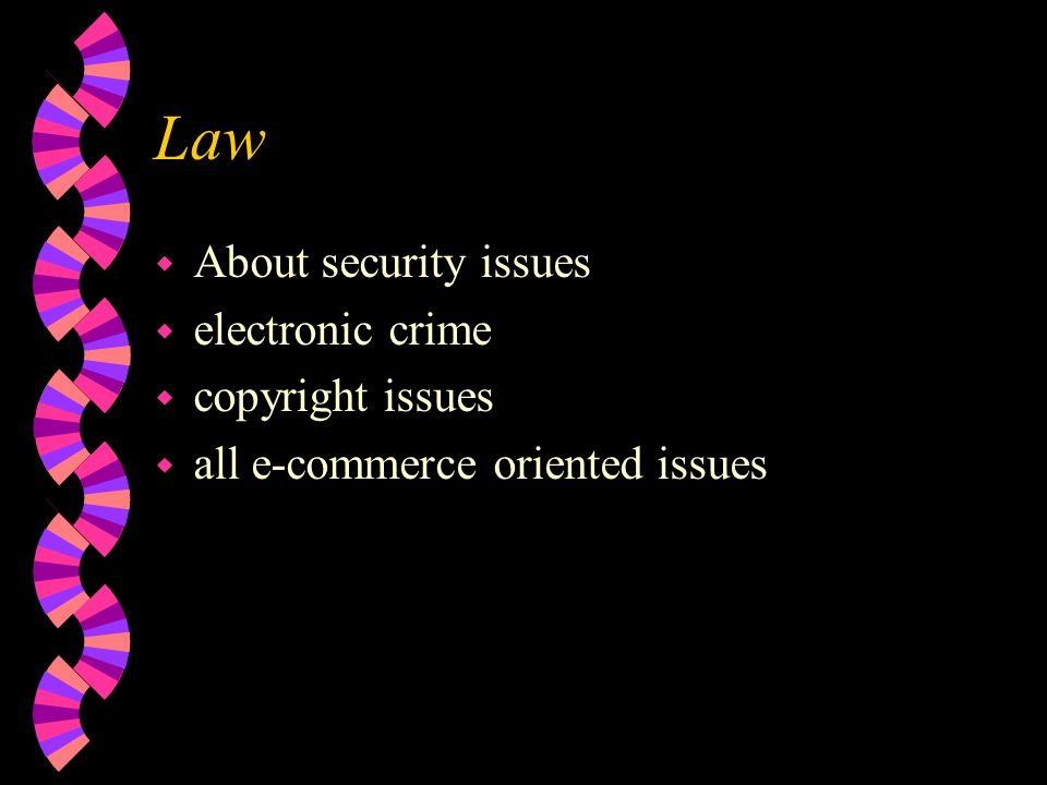 Law w About security issues w electronic crime w copyright issues w all e-commerce oriented issues