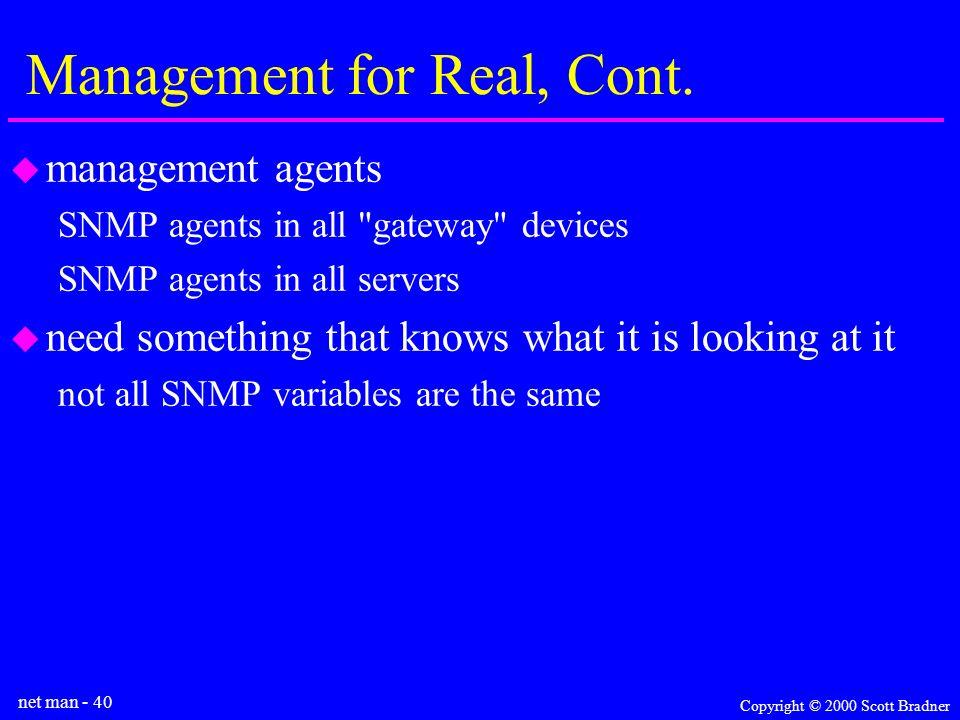 net man - 40 Copyright © 2000 Scott Bradner Management for Real, Cont.