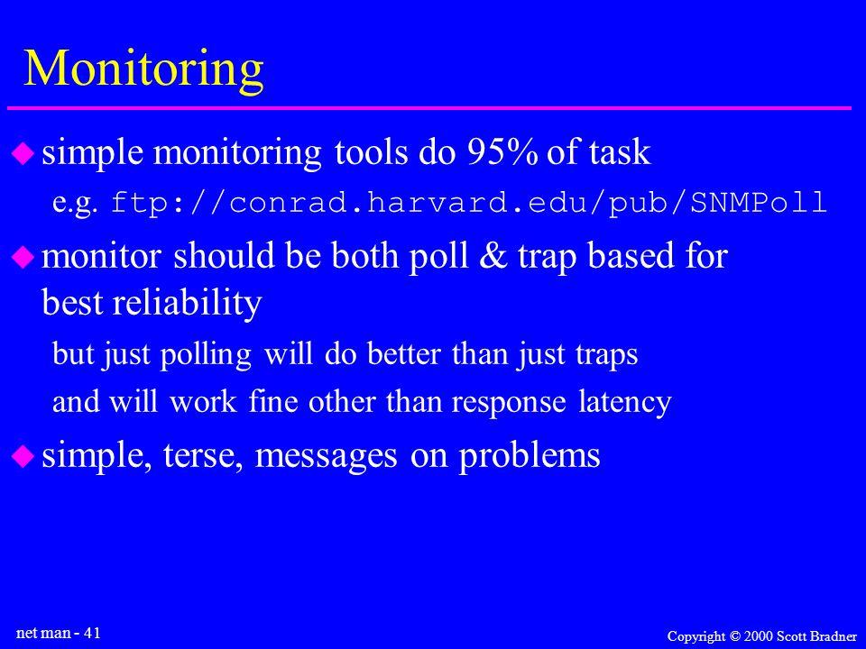net man - 41 Copyright © 2000 Scott Bradner Monitoring simple monitoring tools do 95% of task e.g.