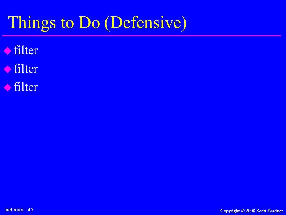 net man - 45 Copyright © 2000 Scott Bradner Things to Do (Defensive) filter