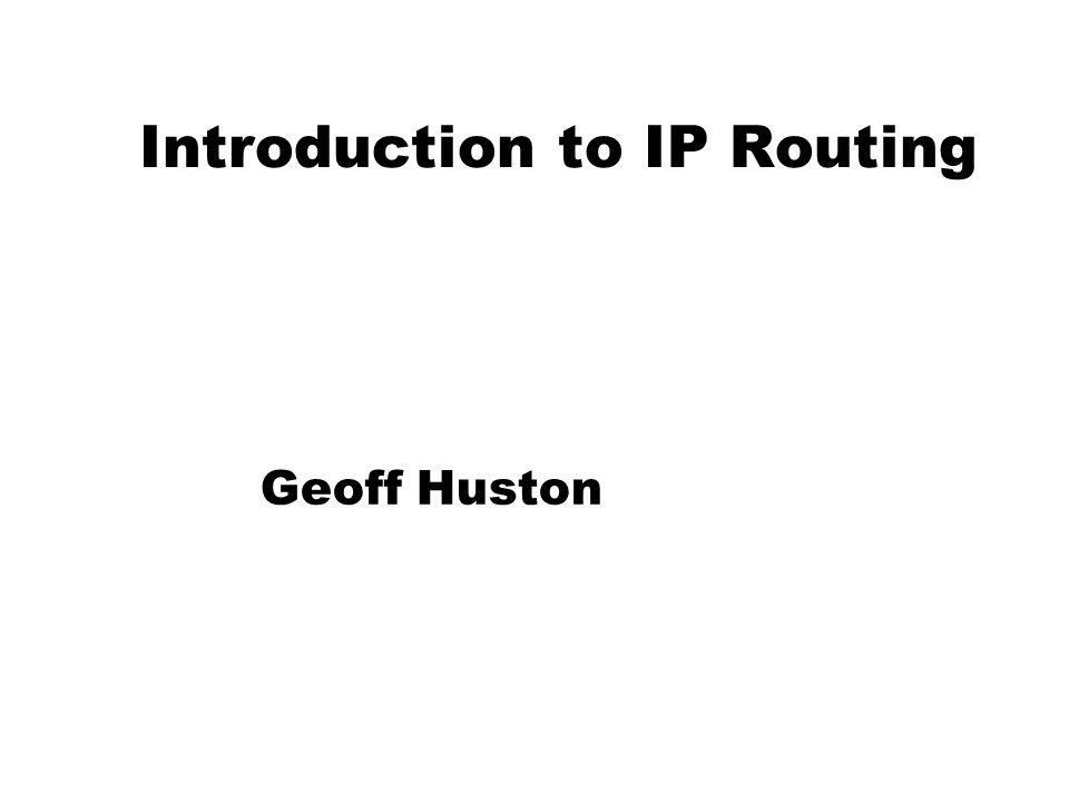 Introduction to IP Routing Geoff Huston