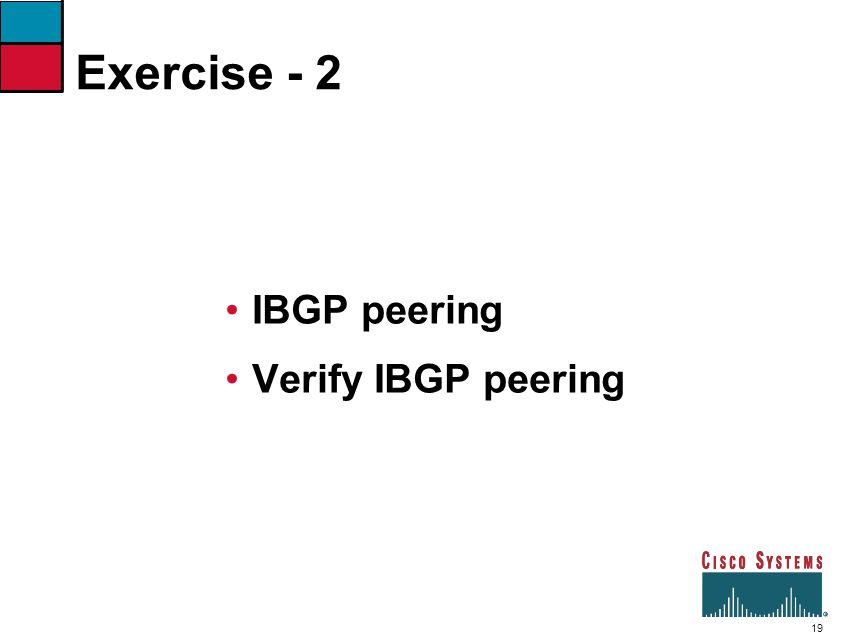 19 Exercise - 2 IBGP peering Verify IBGP peering