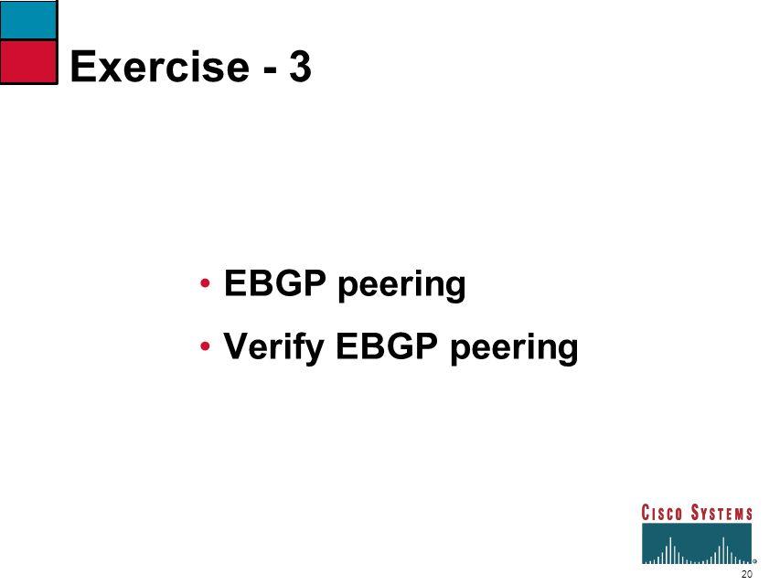 20 Exercise - 3 EBGP peering Verify EBGP peering