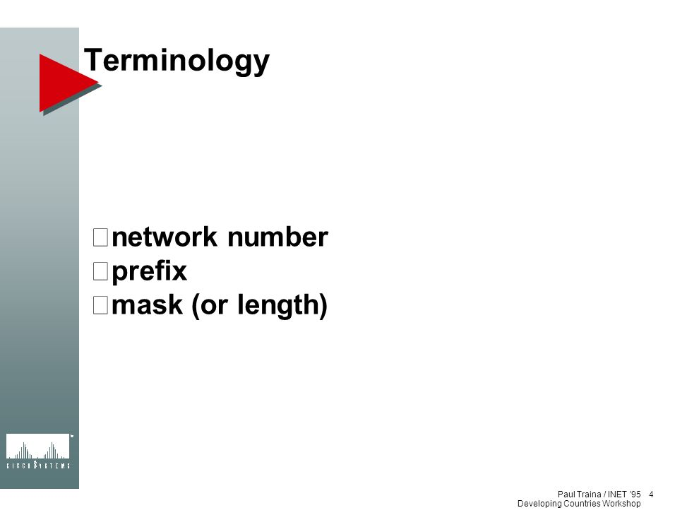 Paul Traina / INET '95 Developing Countries Workshop Terminology network number prefix mask (or length) 4