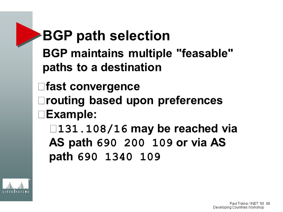 Paul Traina / INET '95 Developing Countries Workshop BGP path selection BGP maintains multiple