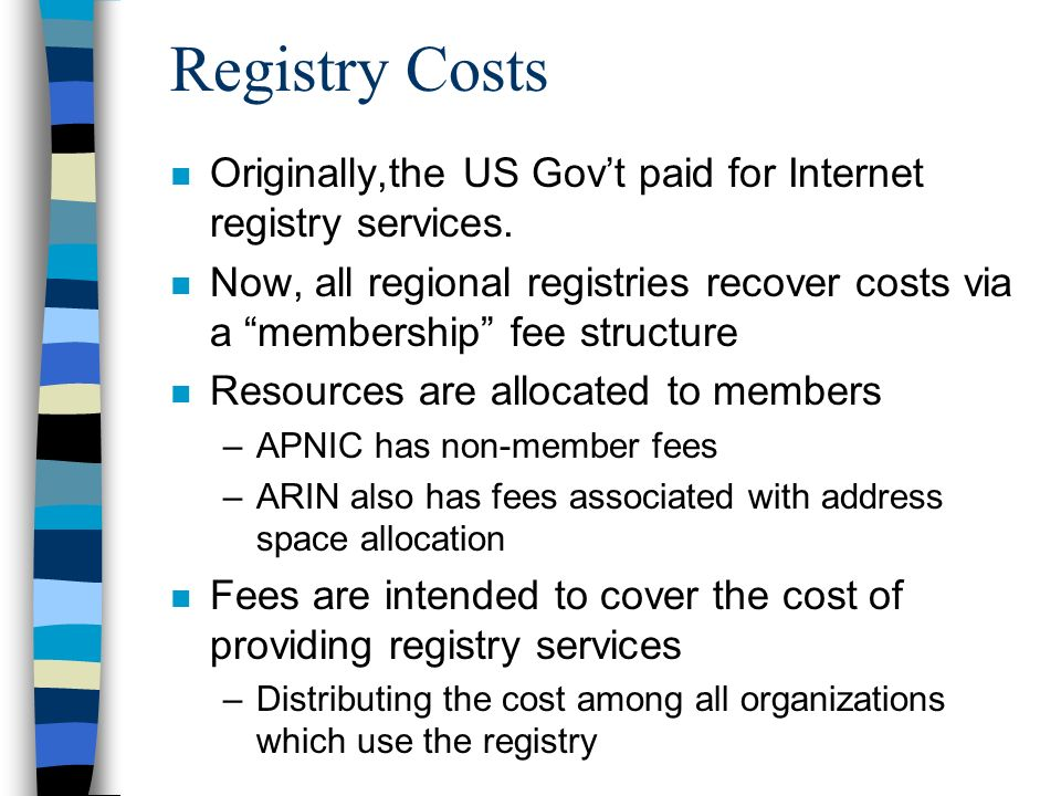 Registry Costs n Originally,the US Govt paid for Internet registry services.