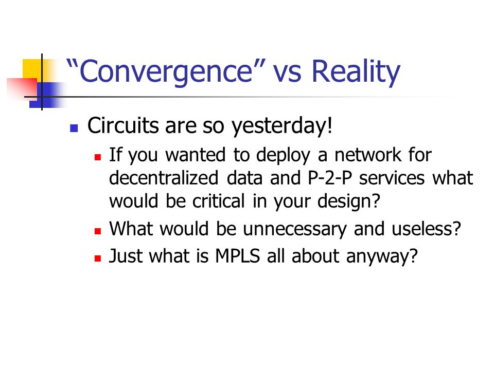 Convergence vs Reality Circuits are so yesterday! If you wanted to deploy a network for decentralized data and P-2-P services what would be critical i