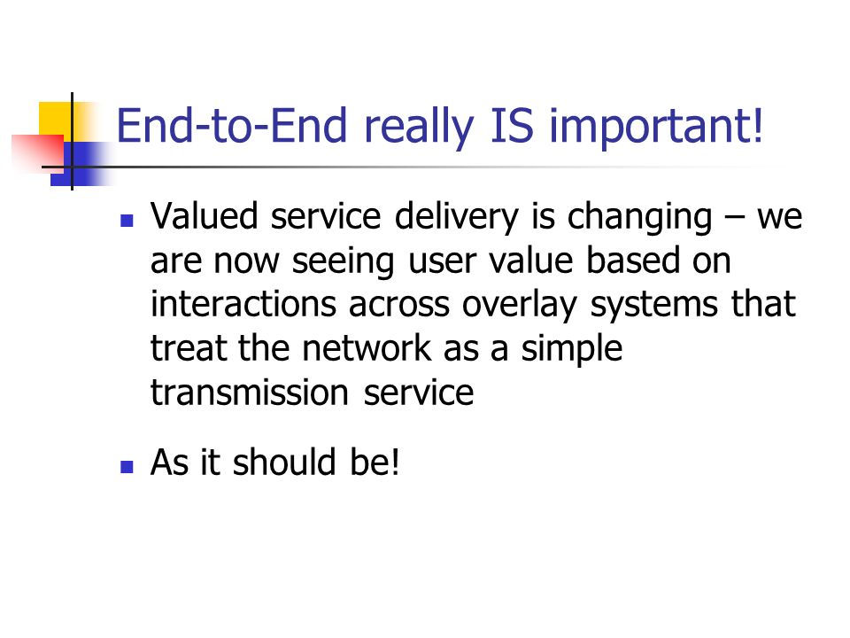 End-to-End really IS important! Valued service delivery is changing – we are now seeing user value based on interactions across overlay systems that t
