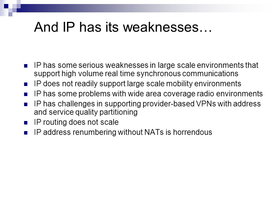 And IP has its weaknesses… IP has some serious weaknesses in large scale environments that support high volume real time synchronous communications IP