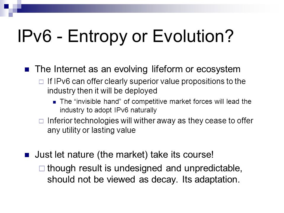 IPv6 - Entropy or Evolution? The Internet as an evolving lifeform or ecosystem If IPv6 can offer clearly superior value propositions to the industry t