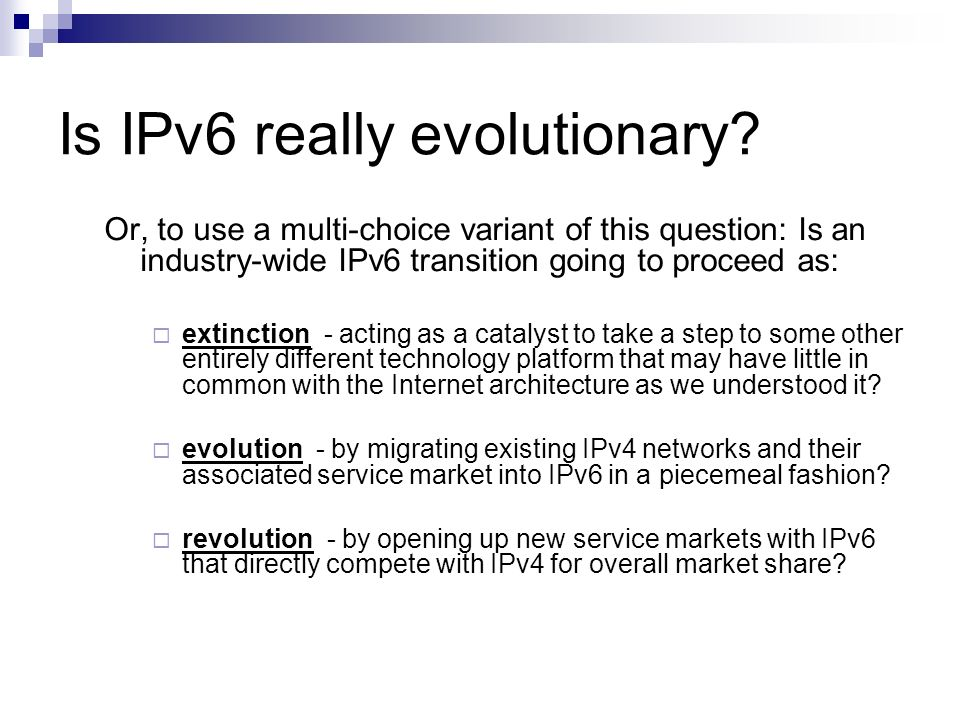 Is IPv6 really evolutionary? Or, to use a multi-choice variant of this question: Is an industry-wide IPv6 transition going to proceed as: extinction -