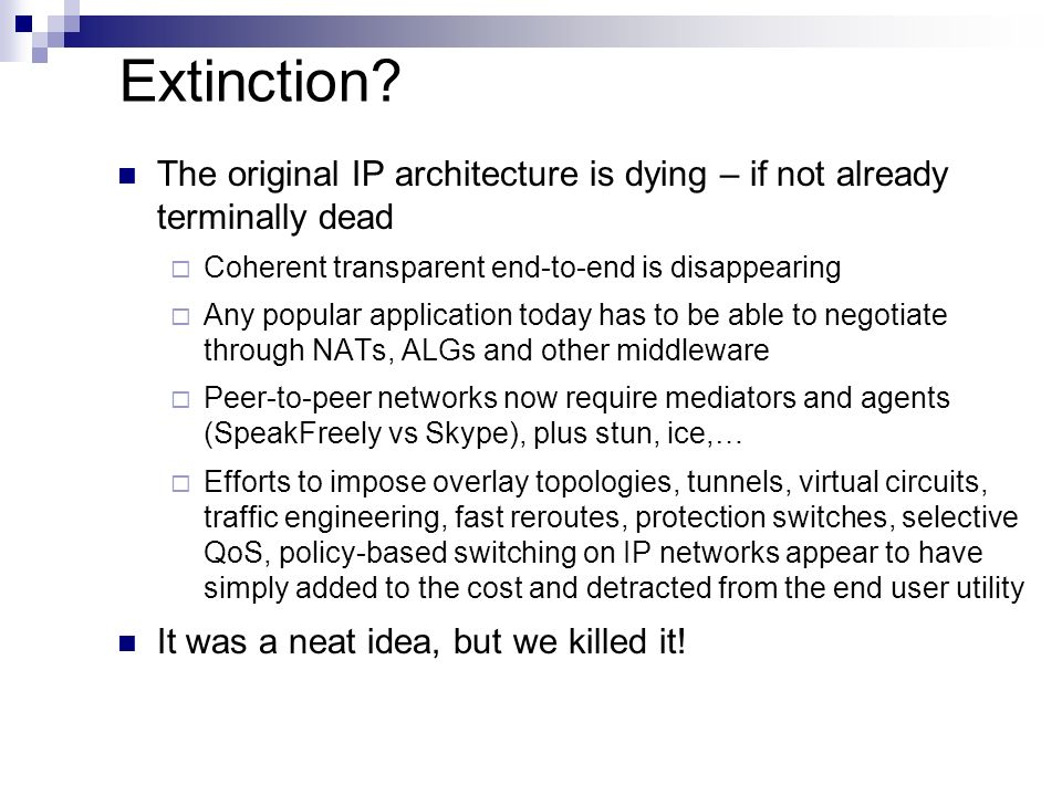 Extinction? The original IP architecture is dying – if not already terminally dead Coherent transparent end-to-end is disappearing Any popular applica