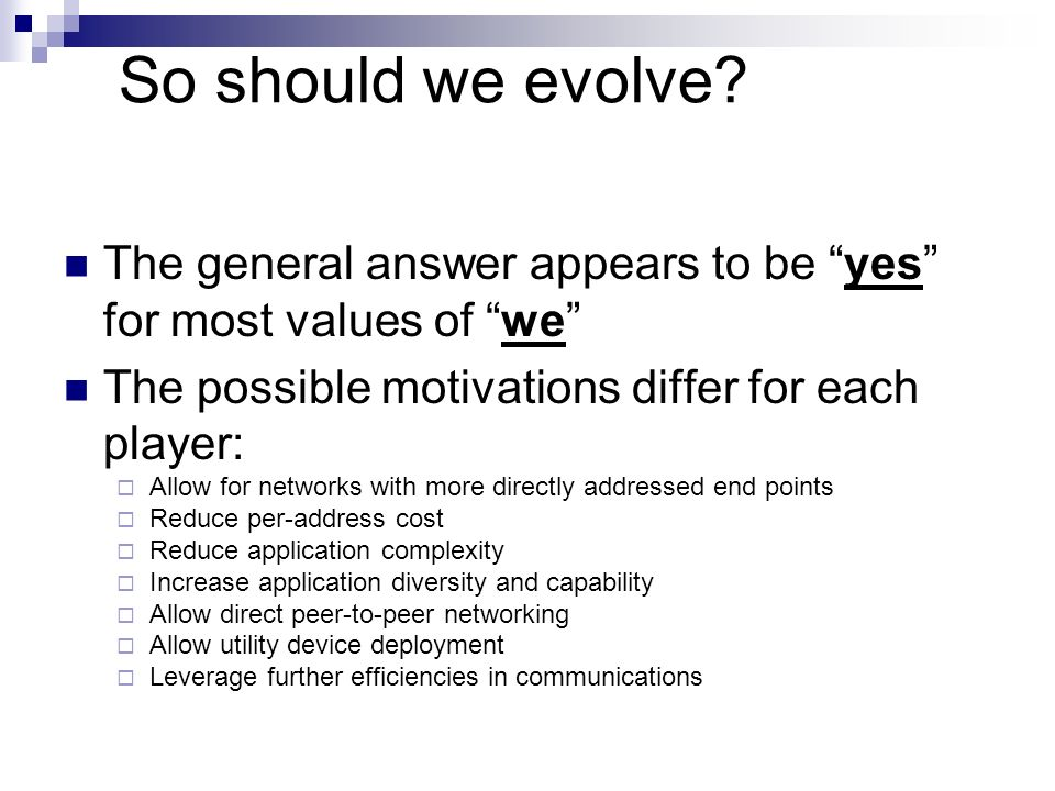 So should we evolve? The general answer appears to be yes for most values of we The possible motivations differ for each player: Allow for networks wi