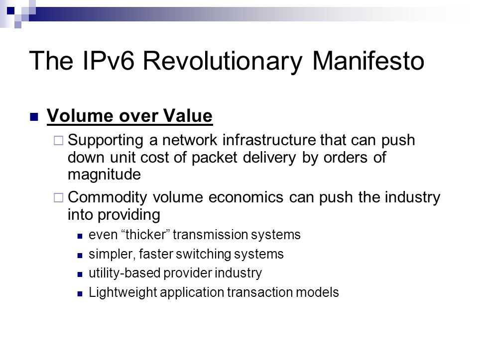 The IPv6 Revolutionary Manifesto Volume over Value Supporting a network infrastructure that can push down unit cost of packet delivery by orders of ma