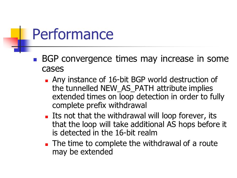Performance BGP convergence times may increase in some cases Any instance of 16-bit BGP world destruction of the tunnelled NEW_AS_PATH attribute impli