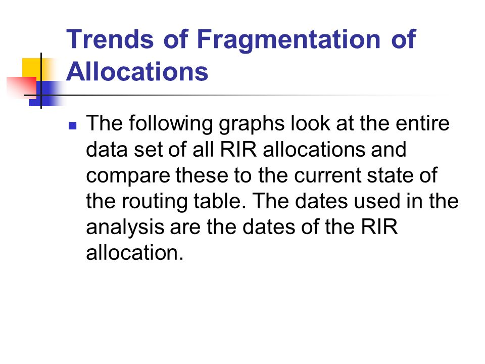 Trends of Fragmentation of Allocations The following graphs look at the entire data set of all RIR allocations and compare these to the current state of the routing table.